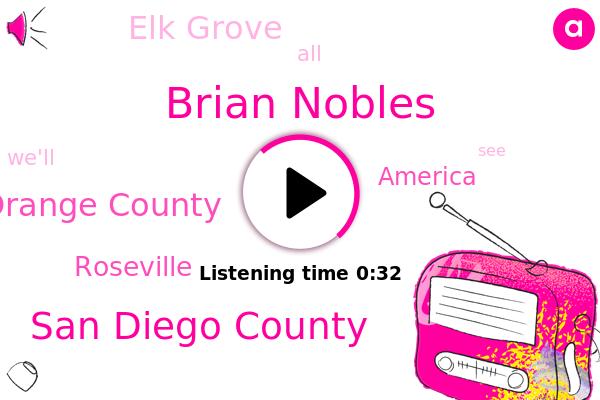 Brian Nobles,San Diego County,Orange County,Roseville,America,Elk Grove