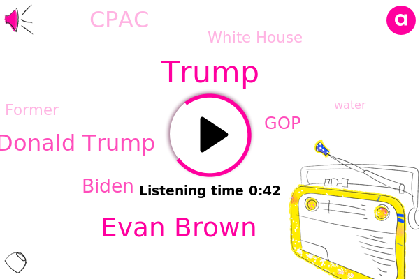 Evan Brown,Donald Trump,GOP,Cpac,Biden,White House