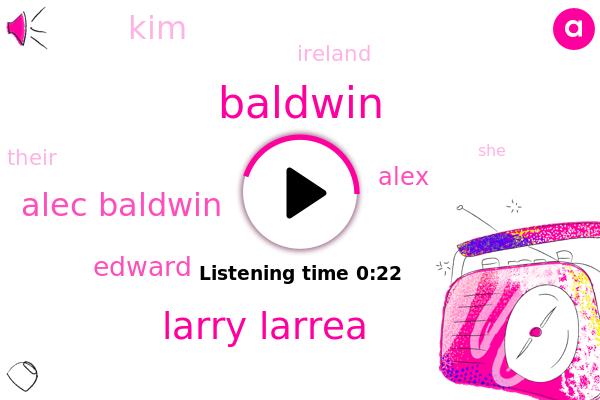 Larry Larrea,Alec Baldwin,Baldwin,Edward,Alex,KIM,Ireland