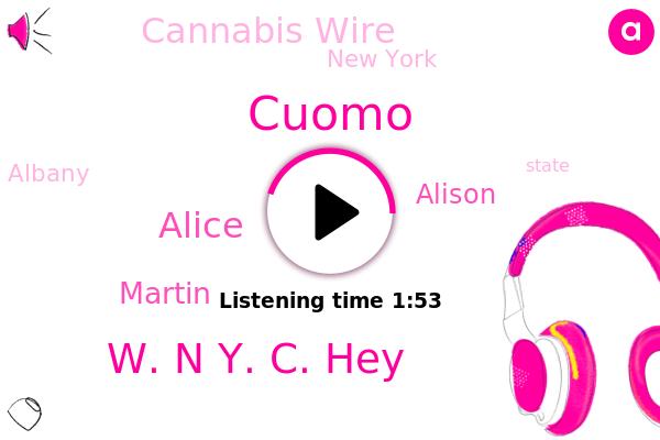 Cuomo,Cannabis Wire,New York,W. N Y. C. Hey,Alice,Martin,Albany,Alison,Brian