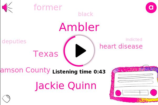 Ambler,Texas,Williamson County,Heart Disease,Jackie Quinn