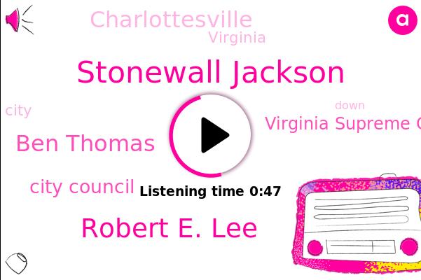 Charlottesville,Stonewall Jackson,Robert E. Lee,Virginia,City Council,Virginia Supreme Court,Ben Thomas