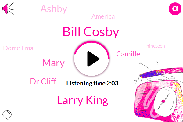 Bill Cosby,Larry King,Dome Ema,Mary,Dr Cliff,Camille,Ashby,America