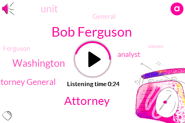 Washington,Assistant General Attorney General,Analyst,Attorney,Bob Ferguson