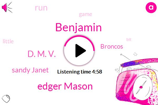 Edger Mason,Benjamin,Broncos,D. M. V.,Sandy Janet,Hundred Yards,Eight Yards,Four Yards