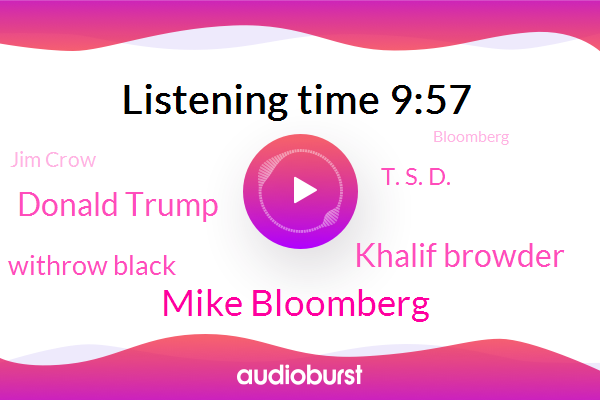 Mike Bloomberg,Bloomberg,New York City,Bloomberg Administration,Nypd,Khalif Browder,United States,Donald Trump,President Trump,Britain,Snooty Aspen Institute,Withrow Black,T. S. D.,Jim Crow,South Africa