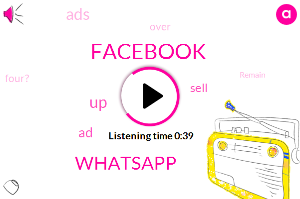 Listen: Facebook Backs Off Plan to Sell Ads in WhatsApp