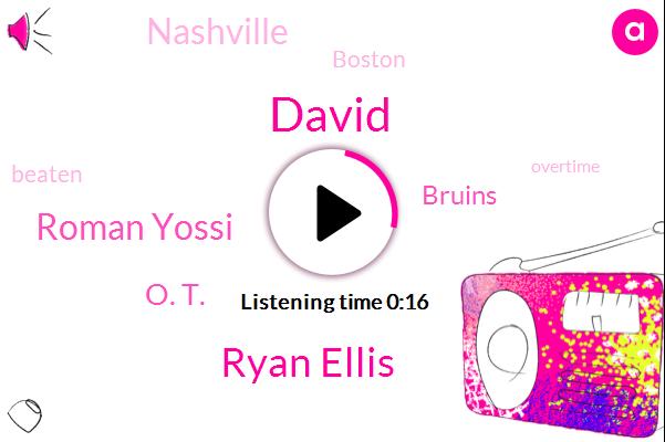 Nashville,Boston,Ryan Ellis,Roman Yossi,Bruins,David,O. T.