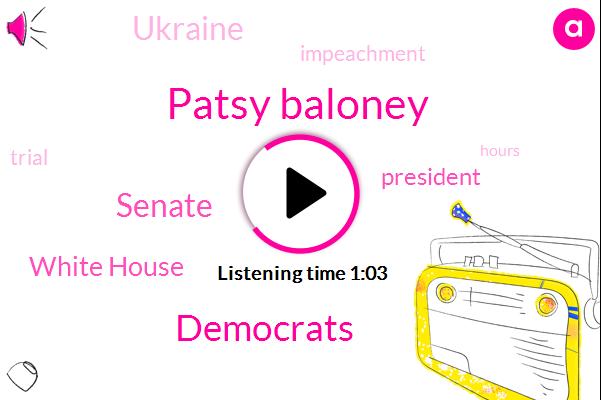 President Trump,Patsy Baloney,Democrats,Ukraine,Senate,White House