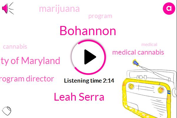 Bohannon,Medical Cannabis,Leah Serra,Program Director,University Of Maryland,Marijuana,Twenty Year,Two Year