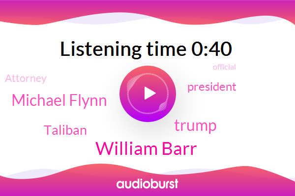 William Barr,Donald Trump,The New York Times,Official,United States,Taliban,Attorney,Michael Flynn,President Trump