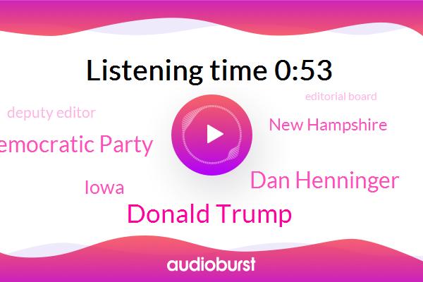 Donald Trump,Iowa,New Hampshire,Democratic Party,Dan Henninger,Deputy Editor,Editorial Board,Wall Street Journal,Europe
