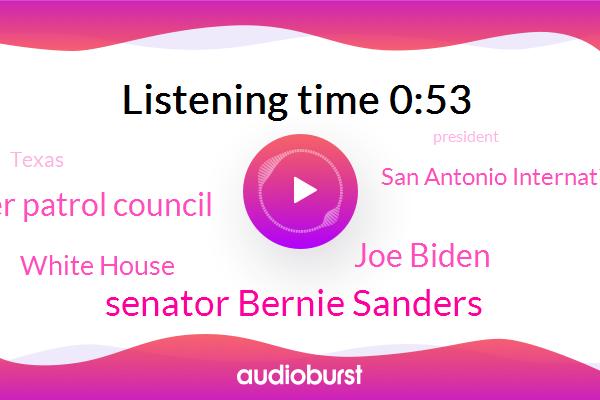 Senator Bernie Sanders,Joe Biden,National Border Patrol Council,White House,San Antonio International Airport,Monterrey Mexico,Mexico,San Antonio,Vermont,Vice President,Texas,Texas Texas Tribune,President Trump
