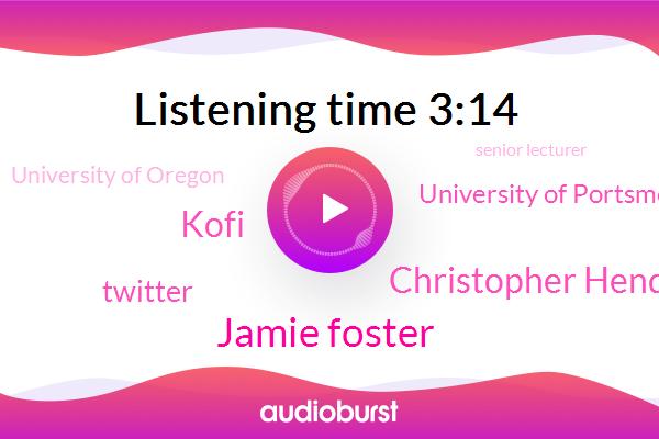 Jamie Foster,Twitter,University Of Portsmouth,Christopher Hendin,Senior Lecturer,University Of Oregon,Kofi