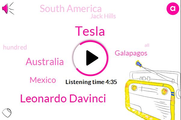 Australia,Leonardo Davinci,Tesla,Mexico,Jack Hills,Galapagos,South America