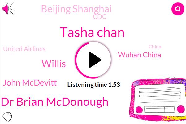 Wuhan China,Tasha Chan,China,United States,Beijing Shanghai,FLU,CDC,Dr Brian Mcdonough,Willis,Boston,United Airlines,John Mcdevitt,Editor