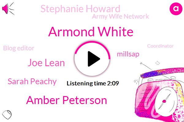 Army Wife Network,Armond White,Amber Peterson,Joe Lean,Sarah Peachy,Millsap,Blog Editor,Stephanie Howard,Coordinator,N.,Iraq,Writer,Afghanistan,Producer,Director