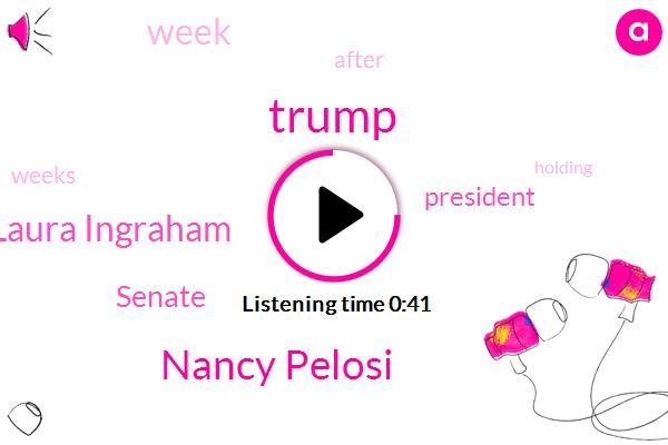 Nancy Pelosi,Donald Trump,President Trump,FOX,Laura Ingraham,Senate