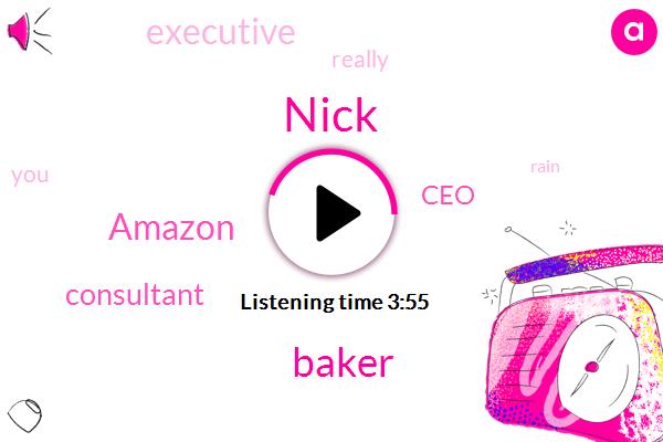 Nick,Consultant,Amazon,CEO,Baker,Executive