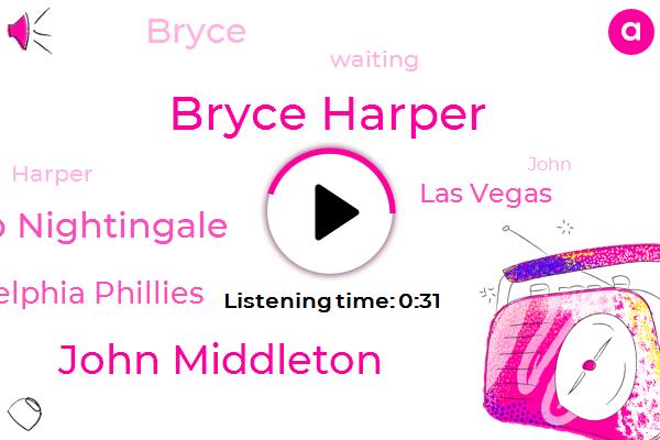 Bryce Harper,John Middleton,Las Vegas,Philadelphia Phillies,Bob Nightingale,Five Hours,Ten Year