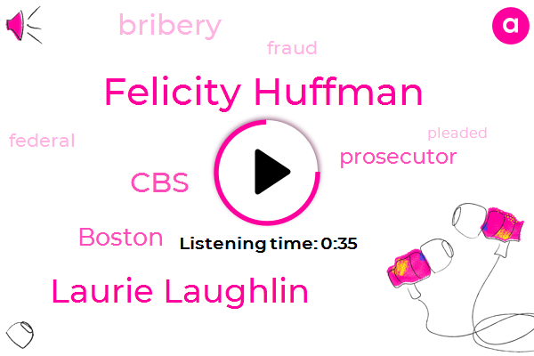 Felicity Huffman,Laurie Laughlin,Bribery,CBS,Prosecutor,Boston,Fraud,Ten Months