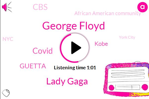 George Floyd,Lady Gaga,Covid,Guetta,CBS,Viacom,Kobe,NYC,African American Community,MTV,York City