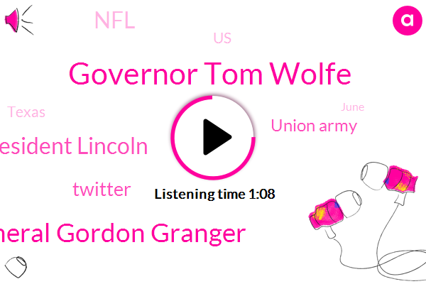 Governor Tom Wolfe,United States,General Gordon Granger,President Lincoln,Twitter,Union Army,NFL,Texas