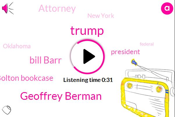 Donald Trump,New York,Geoffrey Berman,John Bolton Bookcase,President Trump,Attorney,Bill Barr,Oklahoma