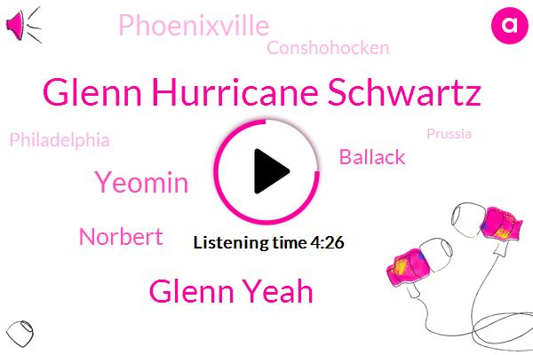 Phoenixville,Glenn Hurricane Schwartz,Glenn Yeah,Mohr White Marsh,Hurricane,NBC,Conshohocken,Philadelphia,Yeomin,Prussia,New Jersey,Camden,Inwood,Norbert,Chester,Gladwin,Ballack