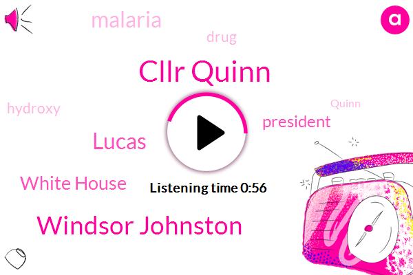 President Trump,Cllr Quinn,Windsor Johnston,Malaria,Lucas,White House