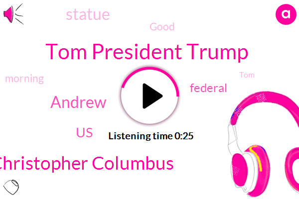 Tom President Trump,Christopher Columbus,United States,Andrew
