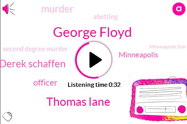 Murder,George Floyd,Thomas Lane,Second Degree Murder,Officer,Abetting,Minneapolis Star,Minneapolis,Derek Schaffen