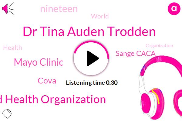 World Health Organization,Dr Tina Auden Trodden,Sange Caca,Mayo Clinic,Cova