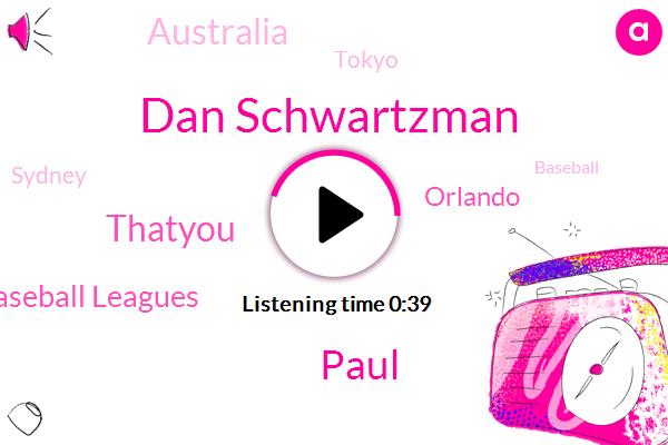 Dan Schwartzman,National Association Of Professional Baseball Leagues,Baseball,Bloomberg,Orlando,Australia,Paul,Tokyo,Sydney,Thatyou