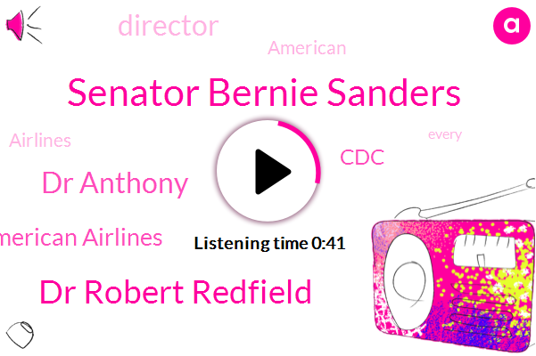 American Airlines,Senator Bernie Sanders,Dr Robert Redfield,Dr Anthony,CDC,Director