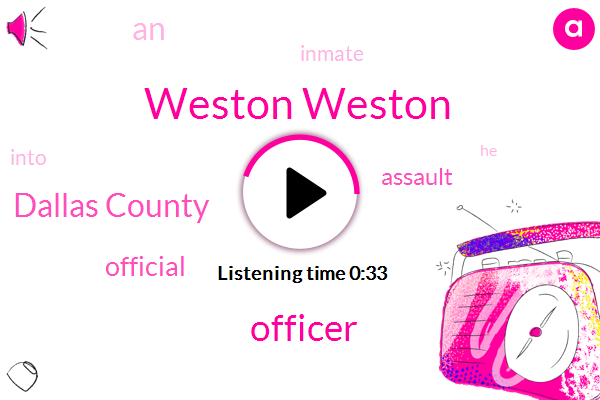 Officer,Weston Weston,Assault,Dallas County,Official