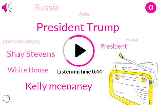 President Trump,White House,NPR,Kelly Mcenaney,Shay Stevens,Russia,Press Secretary,Asia
