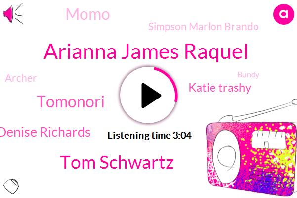 Arianna James Raquel,Tom Schwartz,Tomonori,Denise Richards,Katie Trashy,Momo,Simpson Marlon Brando,Archer,Mujtaba,Bundy