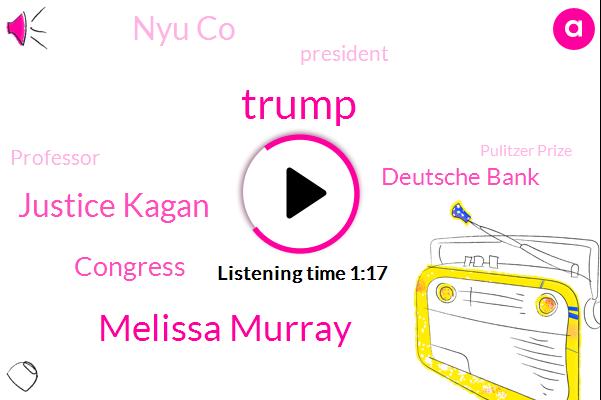President Trump,Donald Trump,Congress,Melissa Murray,Justice Kagan,Pulitzer Prize,Deutsche Bank,Nyu Co,Fraud,Professor,The New York Times
