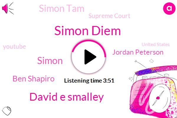 Simon Diem,David E Smalley,Supreme Court,Simon,Youtube,Ben Shapiro,Jordan Peterson,Simon Tam,United States,Founder