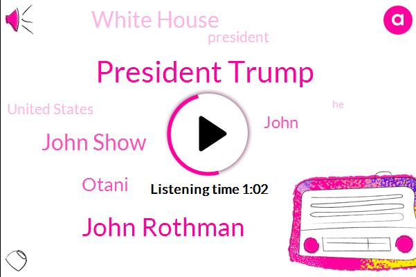 President Trump,White House,John Rothman,John Show,Otani,United States,John