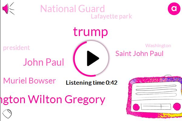 Donald Trump,President Trump,Saint John Paul,Washington,Washington Wilton Gregory,John Paul,National Guard,Lafayette Park,Muriel Bowser,DC