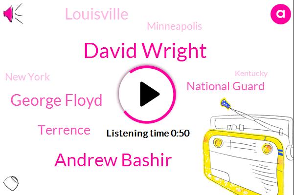 David Wright,Andrew Bashir,Louisville,National Guard,George Floyd,Minneapolis,Terrence,New York,Kentucky