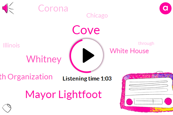 Cove,World Health Organization,Mayor Lightfoot,Corona,White House,Whitney,Chicago,Illinois