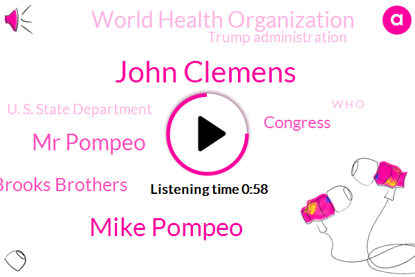 World Health Organization,John Clemens,Mike Pompeo,Mr Pompeo,United States,Official,Trump Administration,U. S. State Department,Brooks Brothers,Ebola,Washington,Delaware,HIV,Congress,W H O