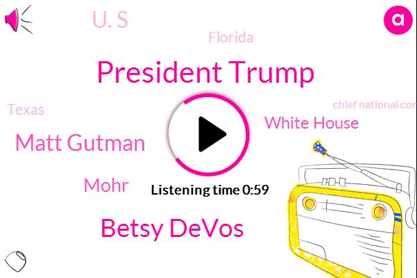 Florida,President Trump,Betsy Devos,Chief National Correspondent,Matt Gutman,Abc News,United States,White House,Texas,Secretary,Mohr,Miami,U. S