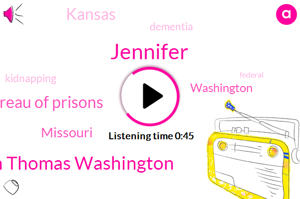 Dementia,Kidnapping,Missouri,Jennifer,Ben Thomas Washington,Federal Bureau Of Prisons,Washington,Kansas