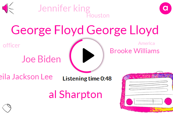 George Floyd George Lloyd,Officer,Al Sharpton,Joe Biden,Sheila Jackson Lee,Brooke Williams,America,Jennifer King,Houston,Minneapolis,Texas,Representative