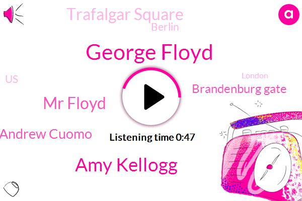 Berlin,George Floyd,Brandenburg Gate,Trafalgar Square,Amy Kellogg,London,New York,United States,Mr Floyd,Andrew Cuomo