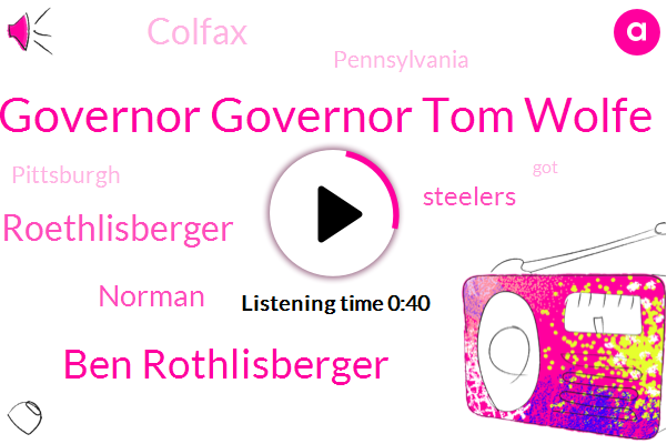 Governor Governor Tom Wolfe,Ben Rothlisberger,Roethlisberger,Colfax,Steelers,Pennsylvania,Pittsburgh,Norman